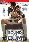 Bound To Cum - 2 Disc Set