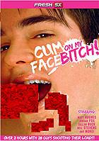 Cum On My Face Bitch!
