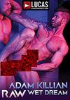Adam Killian Raw Wet Dream