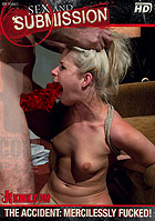 Sex And Submission: The Accident - Mercilessly Fucked!