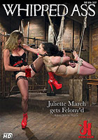 Whipped Ass: Juliette March Gets Felonyd